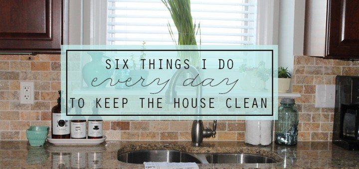 Six-Things-I-Do-Every-Day-to-Keep-the-House-Clean-via-Clean-Mama-1